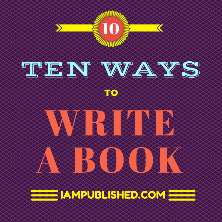 Ten Ways to Write a Book, IAmPublished.com
