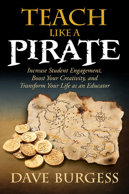 Teach Like a PIRATE--Increase Student Engagement, Boost Your Creativity, and Transform Your Life as an Educator