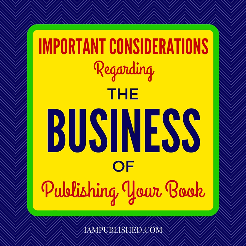 Important Considerations Regarding the Business of Publishing Your Book