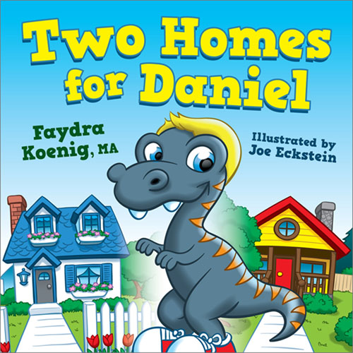 Two Homes for Daniel (book Cover), By Fadra Koenig, MA, Illustrated by Joe Eckstein